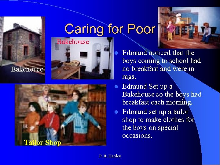 Caring for Poor Bakehouse Edmund noticed that the boys coming to school had no