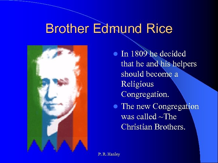 Brother Edmund Rice In 1809 he decided that he and his helpers should become
