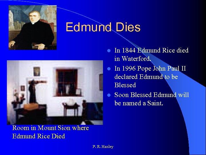 Edmund Dies In 1844 Edmund Rice died in Waterford. l In 1996 Pope John