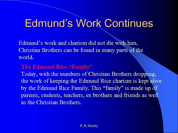 Edmund's Work Continues Edmund's work and charism did not die with him. Christian Brothers