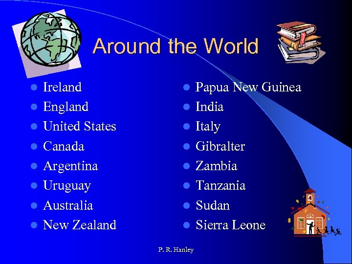 Around the World l l l l Ireland England United States Canada Argentina Uruguay