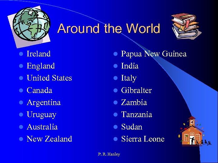 Around the World l l l l Ireland England United States Canada Argentina Uruguay