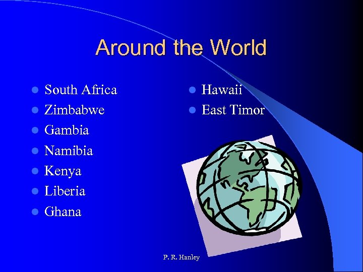 Around the World l l l l South Africa Zimbabwe Gambia Namibia Kenya Liberia