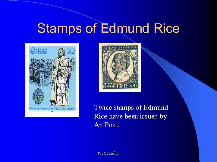 Stamps of Edmund Rice Twice stamps of Edmund Rice have been issued by An