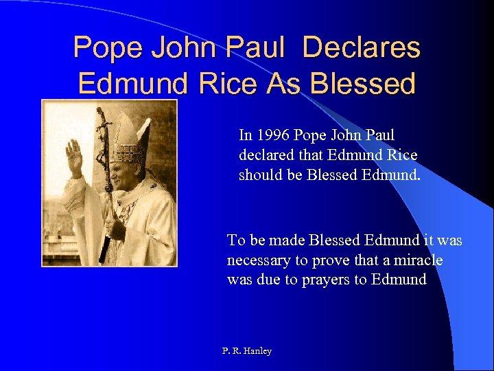 Pope John Paul Declares Edmund Rice As Blessed In 1996 Pope John Paul declared
