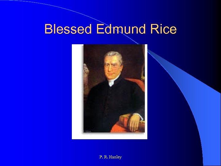 Blessed Edmund Rice P. R. Hanley
