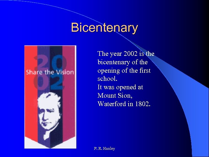 Bicentenary The year 2002 is the bicentenary of the opening of the first school.