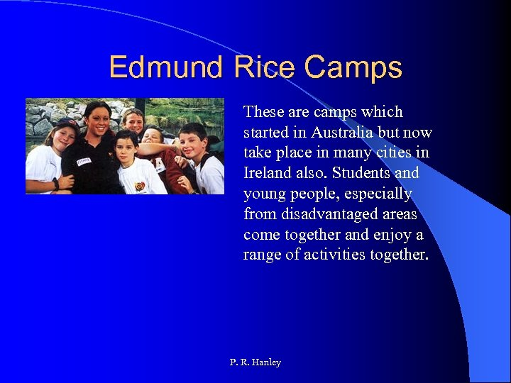 Edmund Rice Camps These are camps which started in Australia but now take place