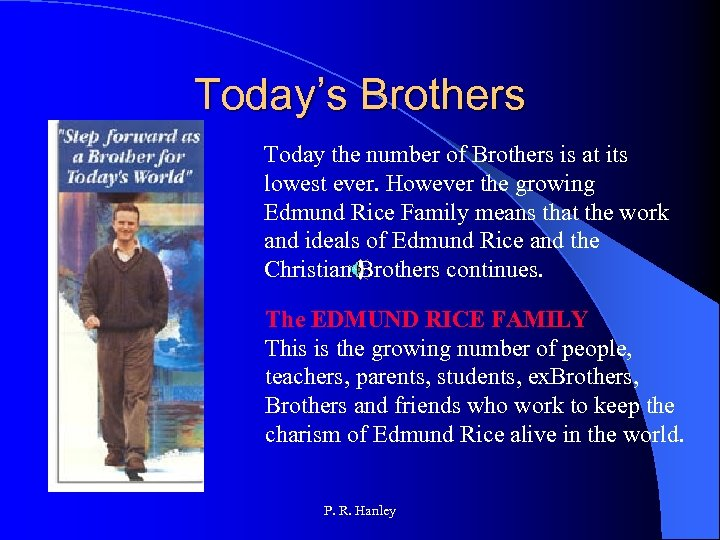 Today's Brothers Today the number of Brothers is at its lowest ever. However the