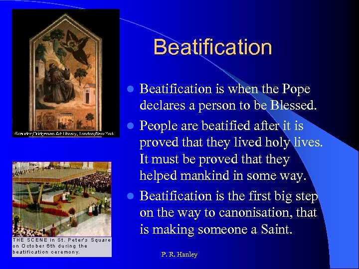 Beatification is when the Pope declares a person to be Blessed. l People are