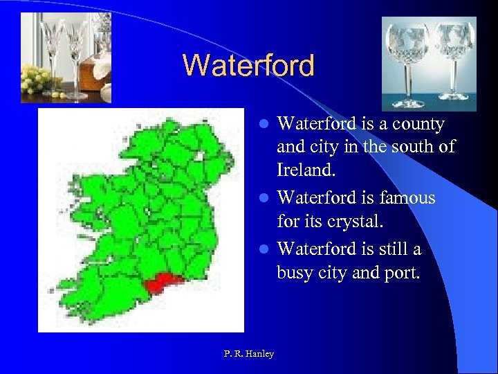 Waterford is a county and city in the south of Ireland. l Waterford is