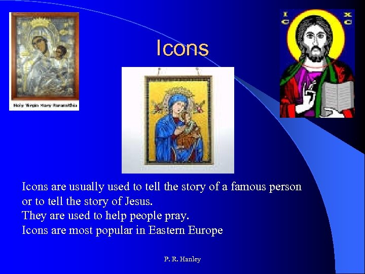 Icons are usually used to tell the story of a famous person or to