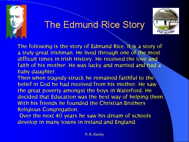 The Edmund Rice Story The following is the story of Edmund Rice. It is
