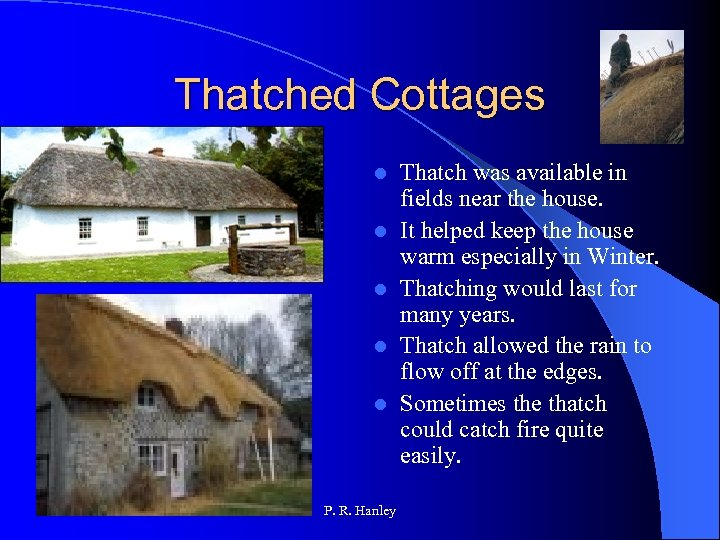 Thatched Cottages l l l P. R. Hanley Thatch was available in fields near