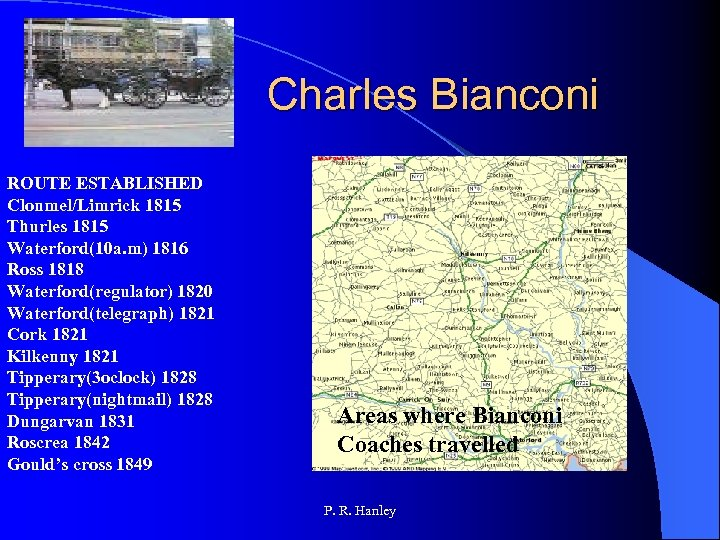 Charles Bianconi ROUTE ESTABLISHED Clonmel/Limrick 1815 Thurles 1815 Waterford(10 a. m) 1816 Ross 1818