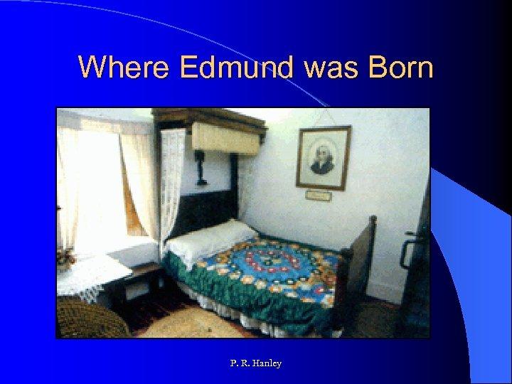 Where Edmund was Born P. R. Hanley