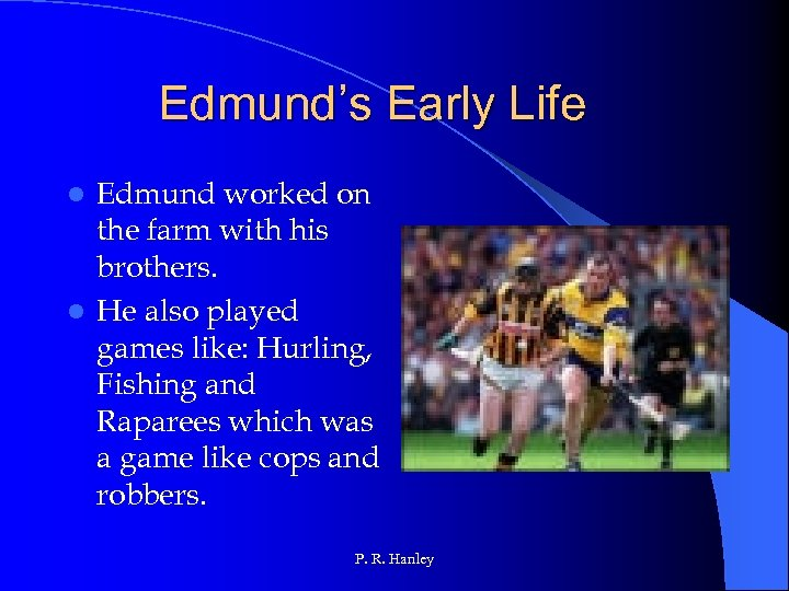 Edmund's Early Life Edmund worked on the farm with his brothers. l He also