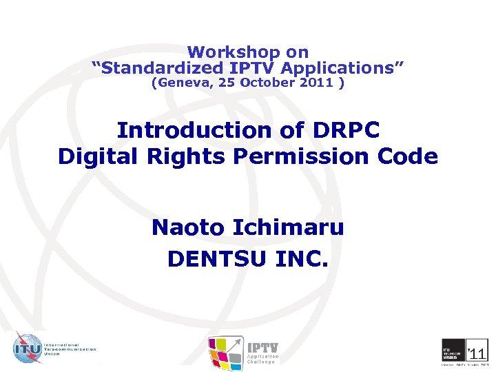 "Workshop on ""Standardized IPTV Applications"" (Geneva, 25 October 2011 ) Introduction of DRPC Digital"