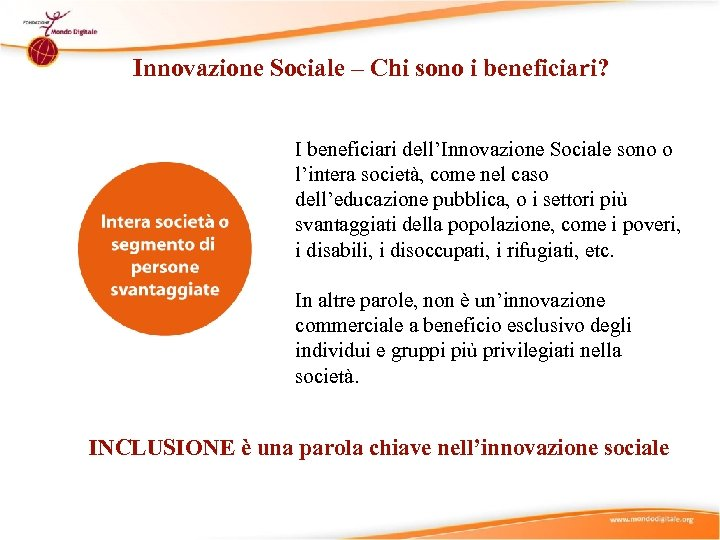 Innovazione Sociale – Chi sono i beneficiari? I beneficiari dell'Innovazione Sociale sono o l'intera
