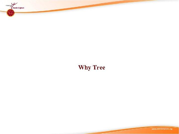 Why Tree