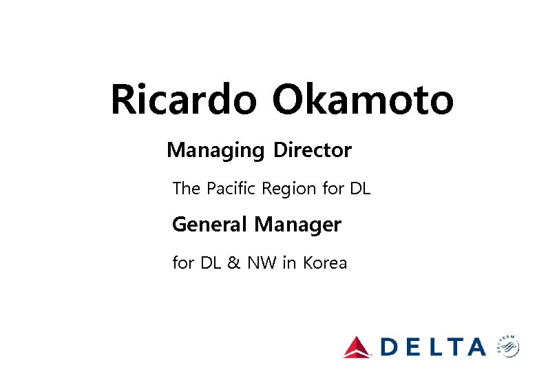 Ricardo Okamoto Managing Director The Pacific Region for DL General Manager for DL &