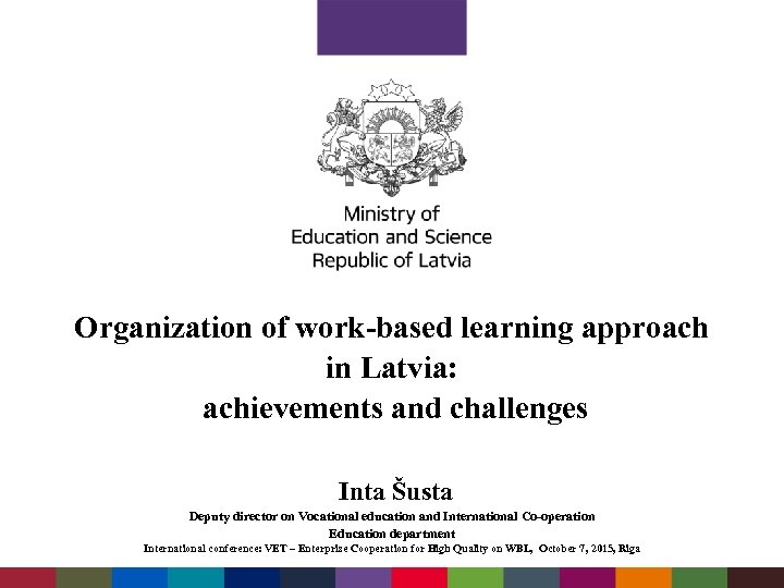Organization of work-based learning approach in Latvia: achievements and challenges Inta Šusta Deputy director
