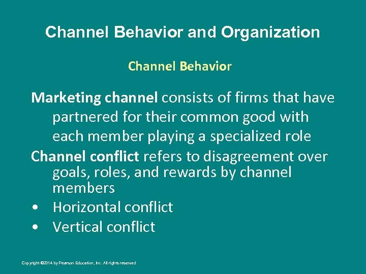 Channel Behavior and Organization Channel Behavior Marketing channel consists of firms that have partnered