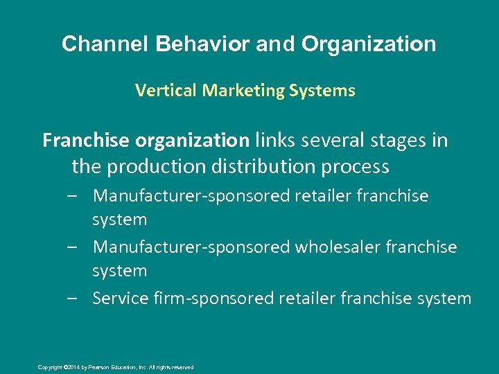 Channel Behavior and Organization Vertical Marketing Systems Franchise organization links several stages in the