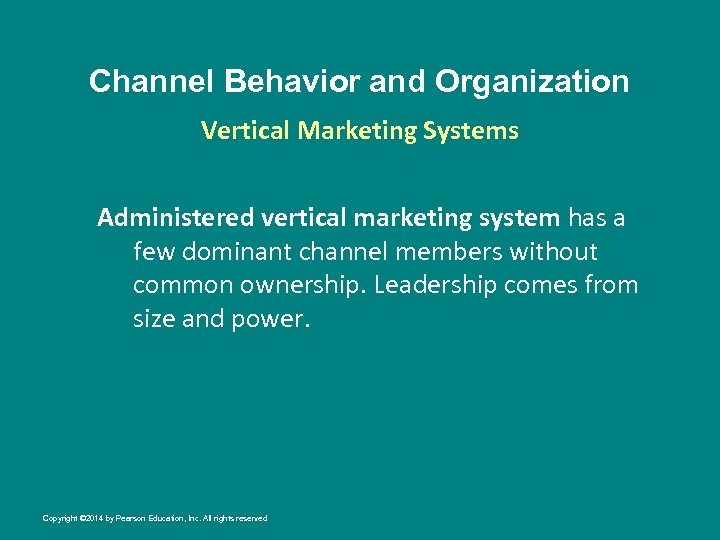 Channel Behavior and Organization Vertical Marketing Systems Administered vertical marketing system has a few