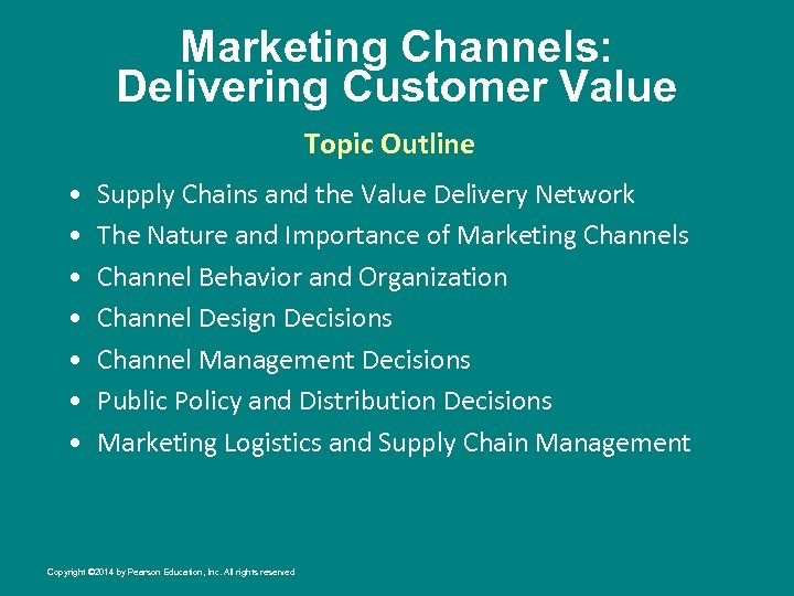 Marketing Channels: Delivering Customer Value Topic Outline • • Supply Chains and the Value