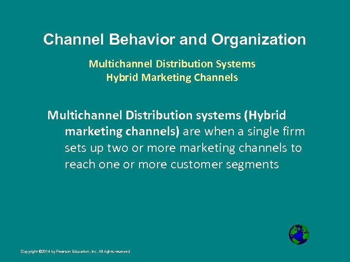 Channel Behavior and Organization Multichannel Distribution Systems Hybrid Marketing Channels Multichannel Distribution systems (Hybrid