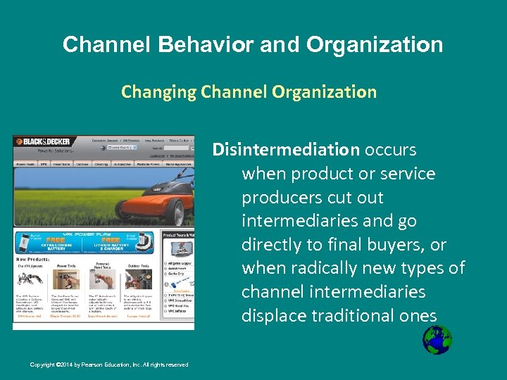 Channel Behavior and Organization Changing Channel Organization Disintermediation occurs when product or service producers