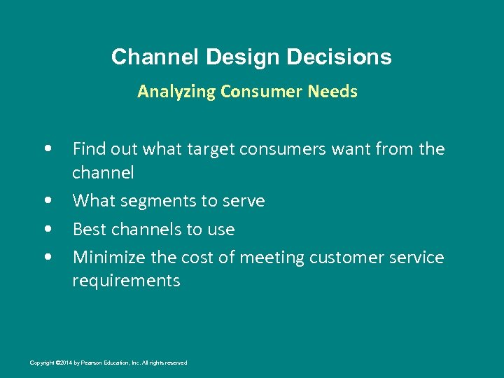 Channel Design Decisions Analyzing Consumer Needs • Find out what target consumers want from