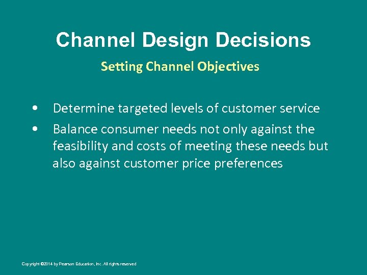 Channel Design Decisions Setting Channel Objectives • Determine targeted levels of customer service •