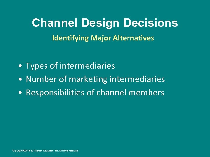 Channel Design Decisions Identifying Major Alternatives • Types of intermediaries • Number of marketing