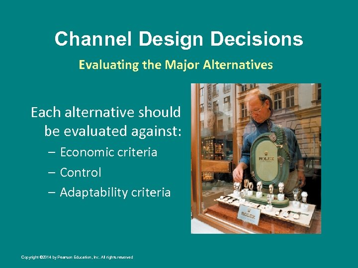 Channel Design Decisions Evaluating the Major Alternatives Each alternative should be evaluated against: –