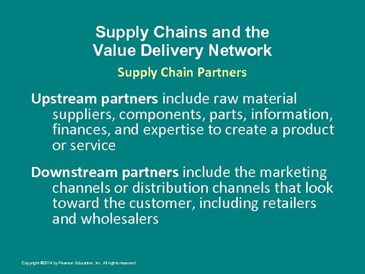 Supply Chains and the Value Delivery Network Supply Chain Partners Upstream partners include raw