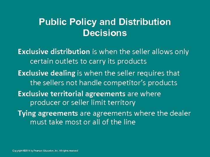 Public Policy and Distribution Decisions Exclusive distribution is when the seller allows only certain