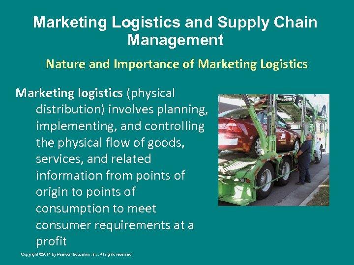 Marketing Logistics and Supply Chain Management Nature and Importance of Marketing Logistics Marketing logistics