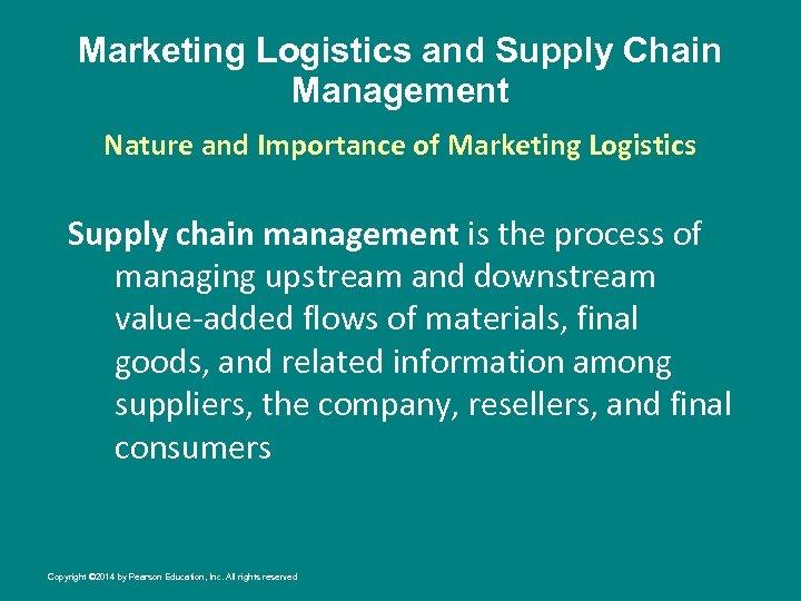 Marketing Logistics and Supply Chain Management Nature and Importance of Marketing Logistics Supply chain