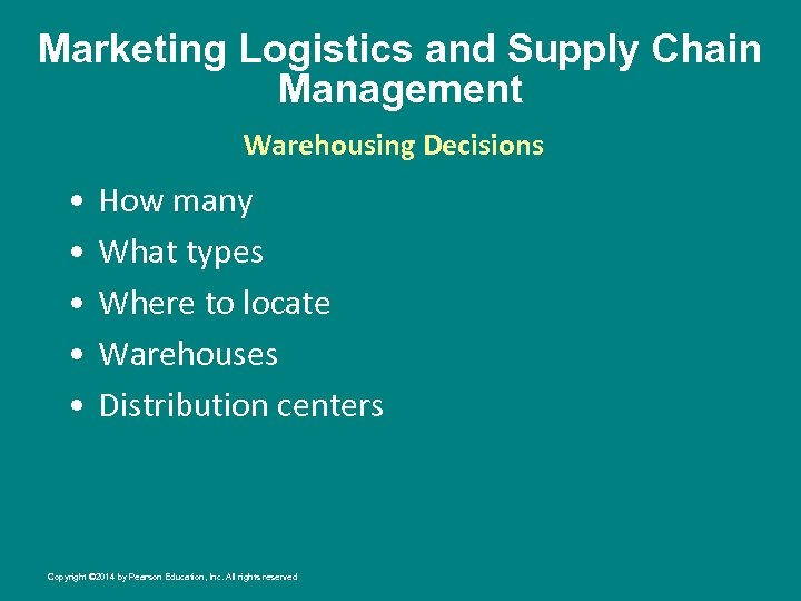 Marketing Logistics and Supply Chain Management Warehousing Decisions • • • How many What