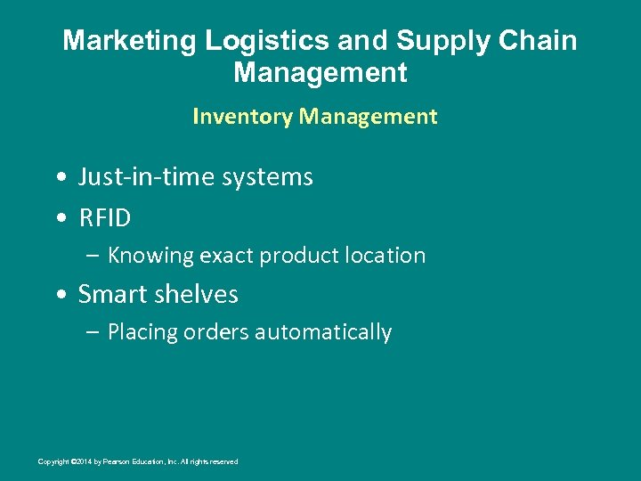Marketing Logistics and Supply Chain Management Inventory Management • Just-in-time systems • RFID –