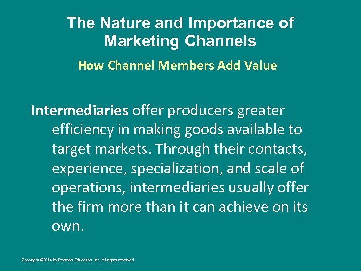 The Nature and Importance of Marketing Channels How Channel Members Add Value Intermediaries offer