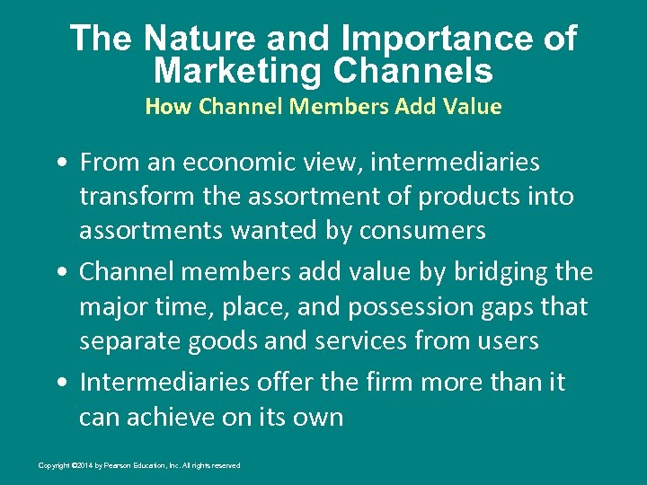 The Nature and Importance of Marketing Channels How Channel Members Add Value • From
