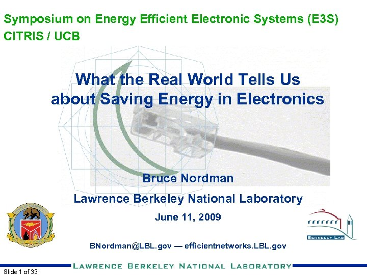 Symposium on Energy Efficient Electronic Systems (E 3 S) CITRIS / UCB What the