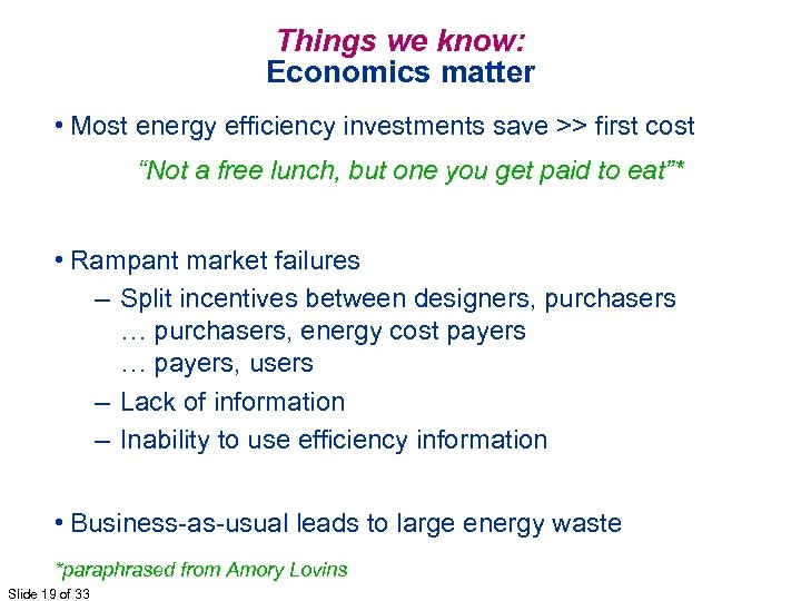Things we know: Economics matter • Most energy efficiency investments save >> first cost