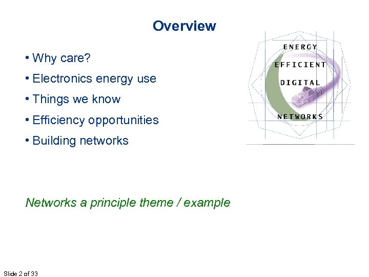 Overview • Why care? • Electronics energy use • Things we know • Efficiency