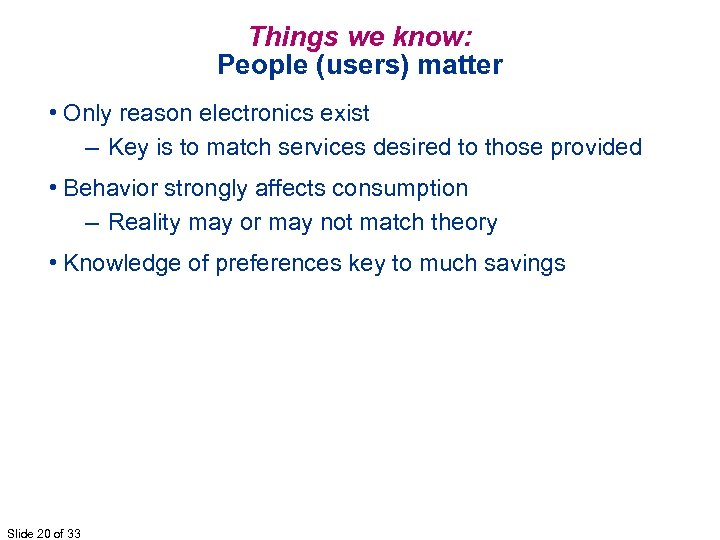 Things we know: People (users) matter • Only reason electronics exist – Key is