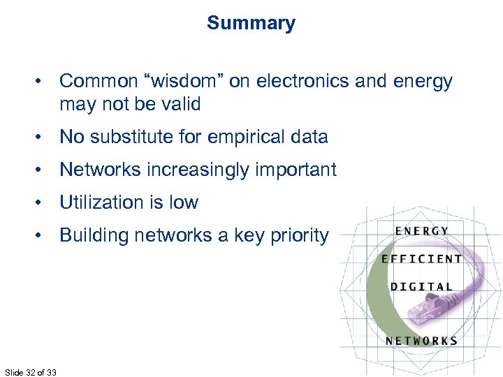 "Summary • Common ""wisdom"" on electronics and energy may not be valid • No"