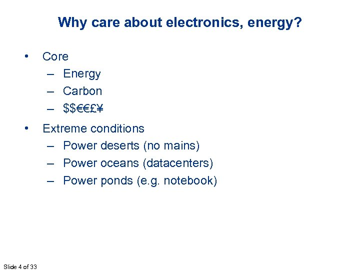 Why care about electronics, energy? • Core – Energy – Carbon – $$€€£¥ •